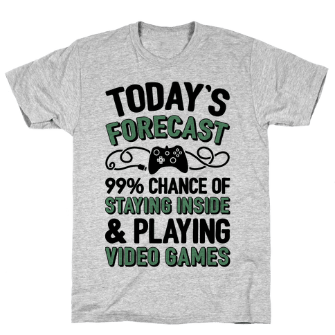 Today's Forecast: 99% Chance Of Staying Inside & Playing Video Games Mens T-Shirt