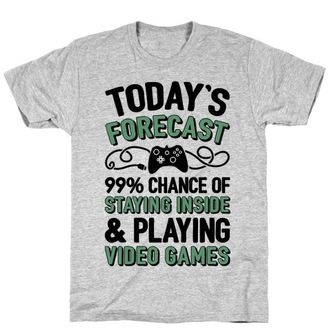 Today's Forecast: 99% Chance Of Staying Inside & Playing Video Games T-Shirt