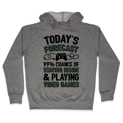 Today's Forecast: 99% Chance Of Staying Inside & Playing Video Games Hooded Sweatshirt