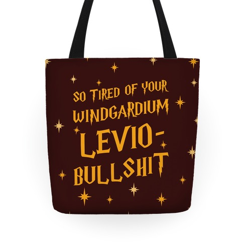 I'm So Tired Of Your Windgardium Levio-Bullshit Tote