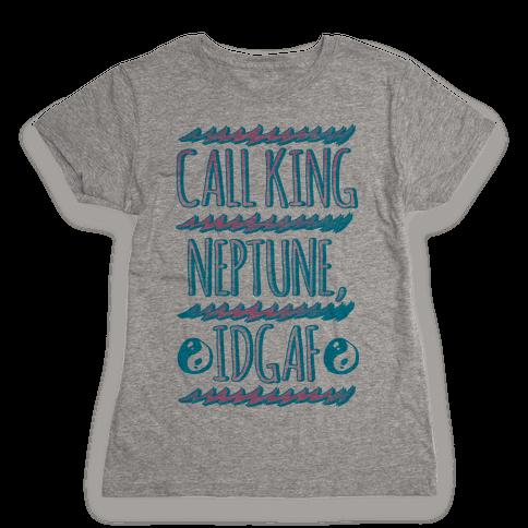 Call King Neptune Idgaf Womens T-Shirt