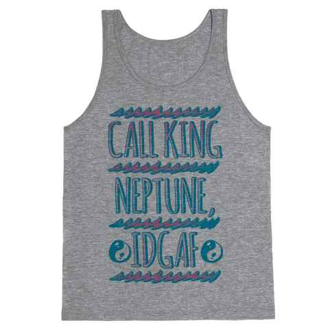 Call King Neptune Idgaf Tank Top