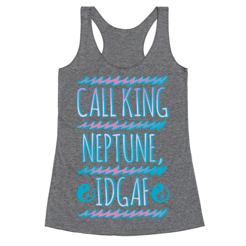 Call King Neptune Idgaf Racerback Tank Top