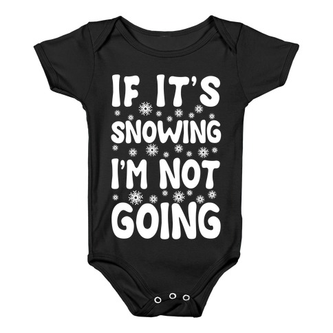 If It's Snowing I'm Not Going Baby Onesy