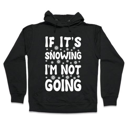 If It's Snowing I'm Not Going Hooded Sweatshirt