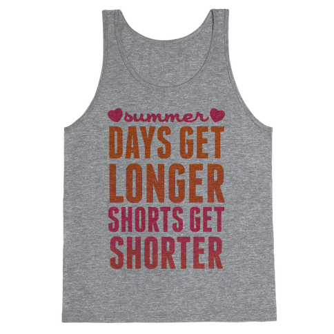 Summer (Days Get Longer, Shorts Get Shorter) Tank Top