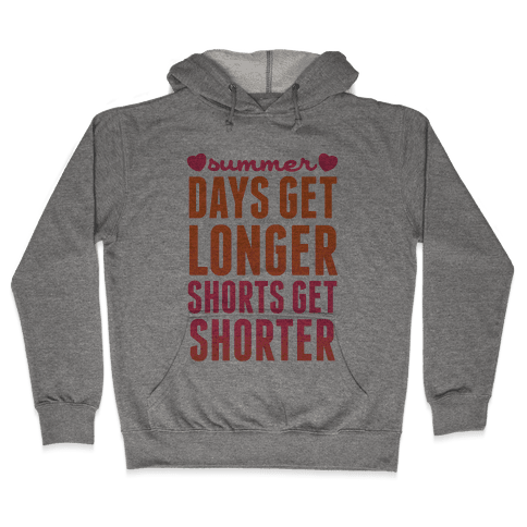 Summer (Days Get Longer, Shorts Get Shorter) Hooded Sweatshirt