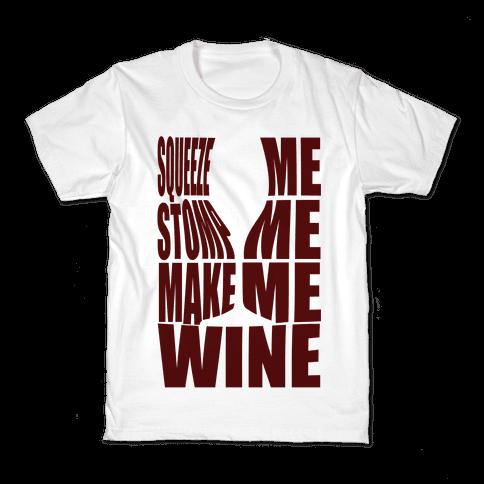 Squeeze Me Stomp Me Make Me Wine Kids T-Shirt