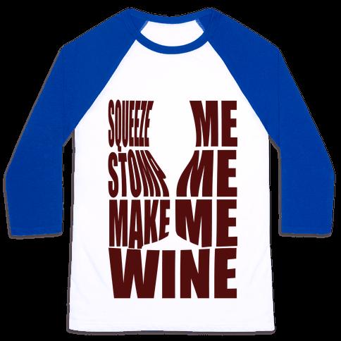 Squeeze Me Stomp Me Make Me Wine Baseball Tee
