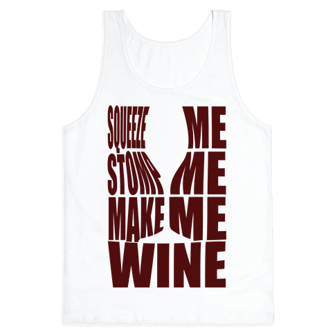 Squeeze Me Stomp Me Make Me Wine Tank Top