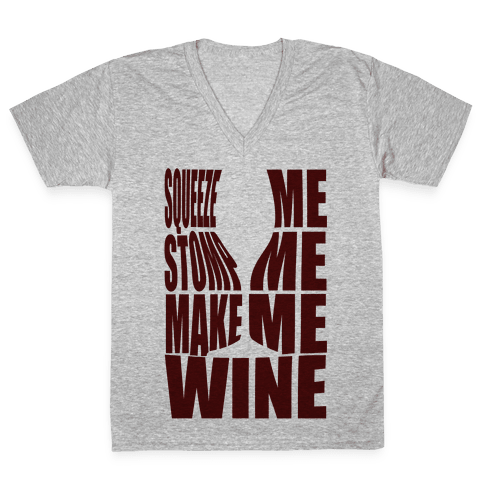 Squeeze Me Stomp Me Make Me Wine V-Neck Tee Shirt