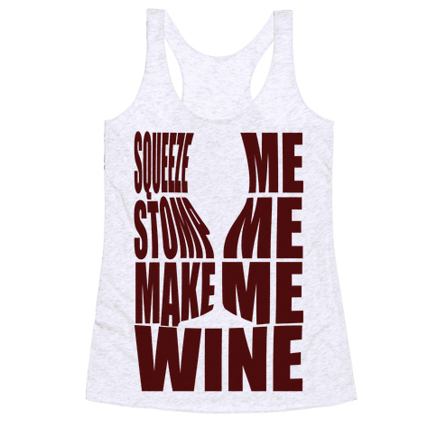 Squeeze Me Stomp Me Make Me Wine Racerback Tank Top