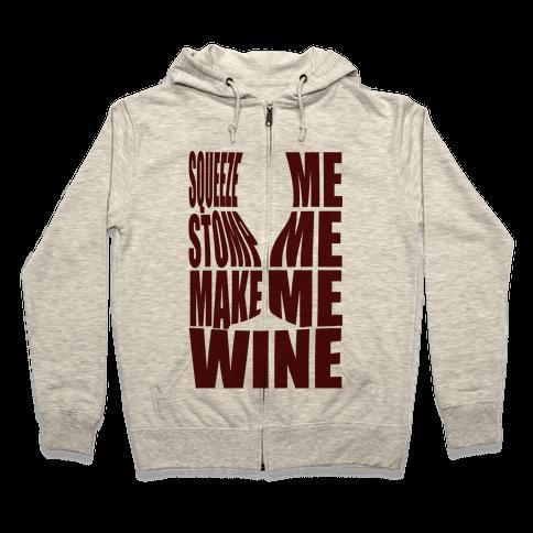 Squeeze Me Stomp Me Make Me Wine Zip Hoodie