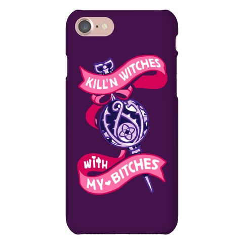 Kill'n Witches With My Bitches Phone Case