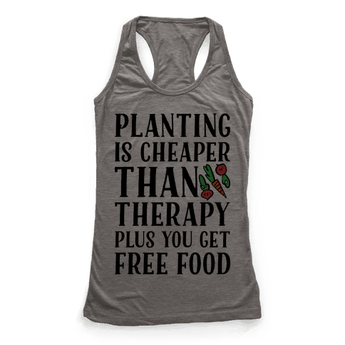 Planting Is Cheaper Than Therapy Racerback Tank Top