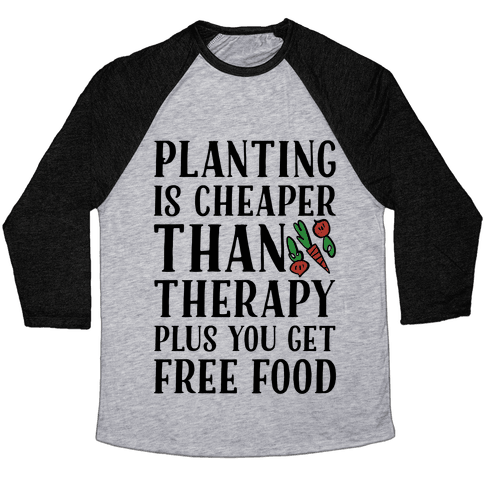 Planting Is Cheaper Than Therapy Baseball Tee
