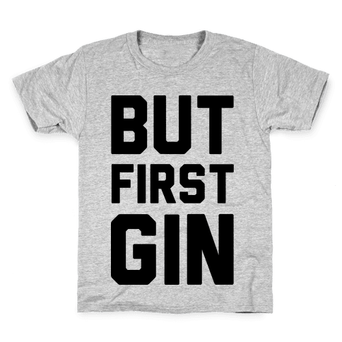 But First Gin Kids T-Shirt