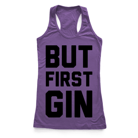 But First Gin Racerback Tank Top