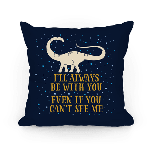 I'll Always Be With You Even If You Can't See Me Pillow
