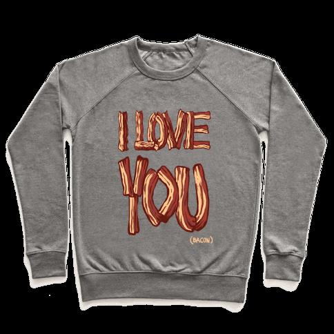 I LOVE YOU (bacon) (DARK) Pullover