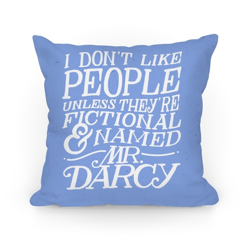 I Don't Like People Unless They're Fictional And Named Mr. Darcy Pillow