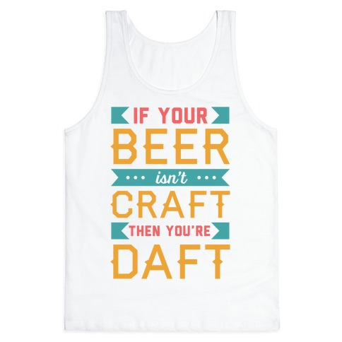 If Your Beer Isn't Craft Then You're Daft Tank Top