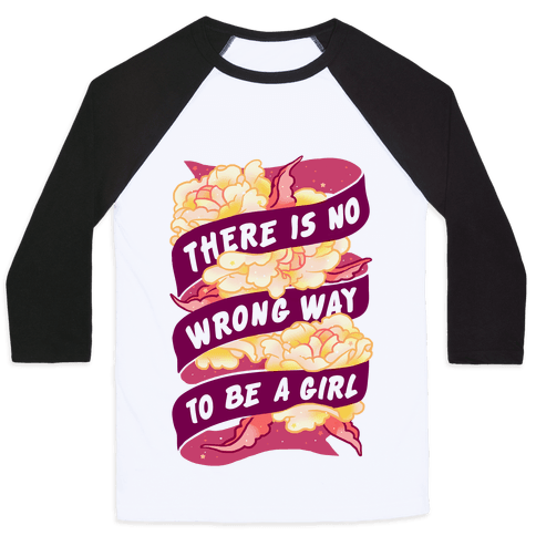 There is No Wrong Way To Be A Girl Baseball Tee