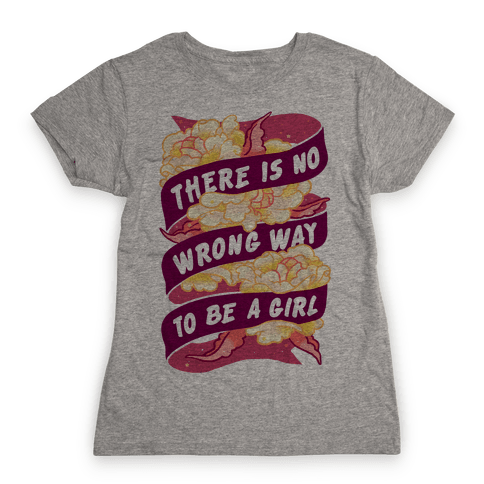 There is No Wrong Way To Be A Girl Womens T-Shirt