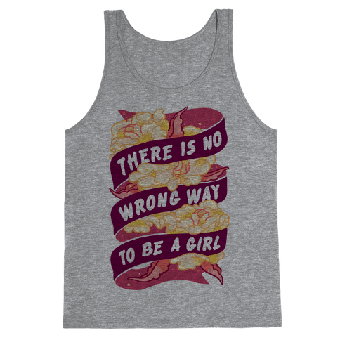 There is No Wrong Way To Be A Girl Tank Top