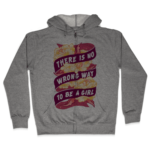 There is No Wrong Way To Be A Girl Zip Hoodie