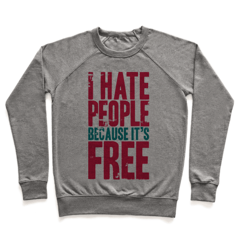 I Hate People Because It's Free Pullover