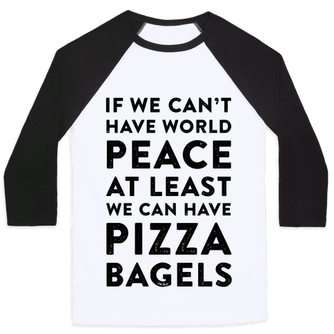 If We Can't Have World Peace at Least We Can Have Pizza Bagels Baseball Tee