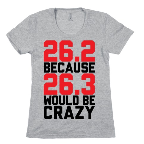 26.3 Would Be Crazy Womens T-Shirt