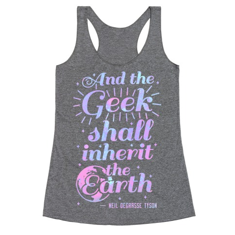And the Geek Shall Inherit the Earth Racerback Tank Top