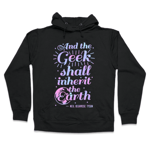 And the Geek Shall Inherit the Earth Hooded Sweatshirt
