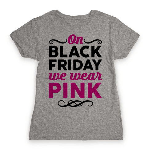 On Black Friday We Wear Pink Womens T-Shirt