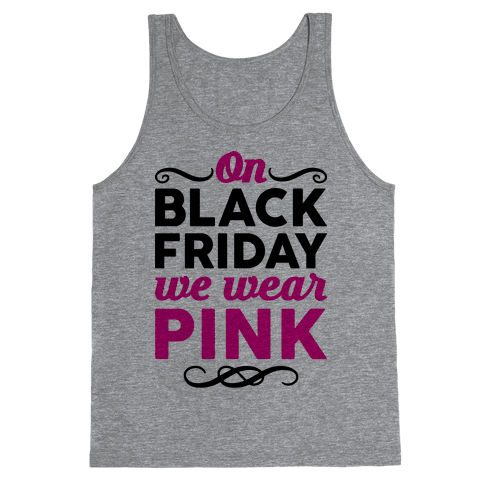 On Black Friday We Wear Pink Tank Top