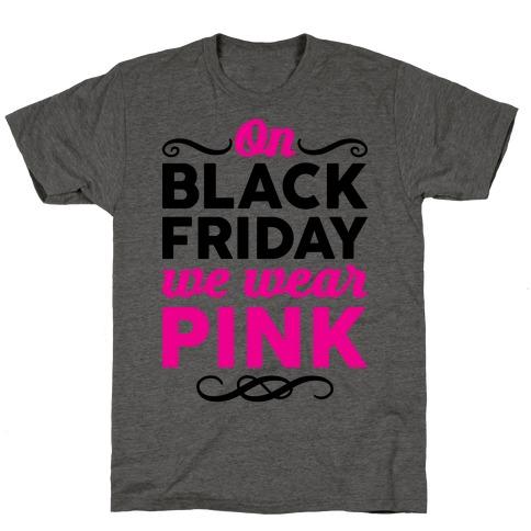 On Black Friday We Wear Pink T-Shirt
