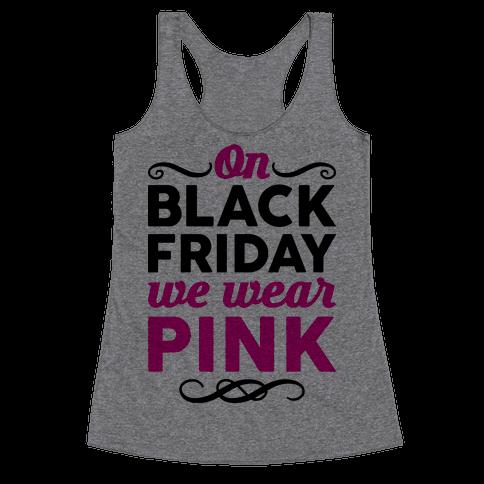 On Black Friday We Wear Pink Racerback Tank Top
