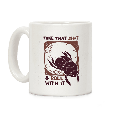 Take that Shit & Roll with it Coffee Mug