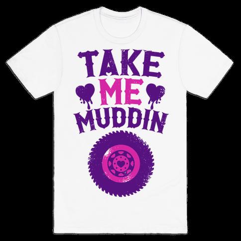Take Me Muddin Mens T-Shirt