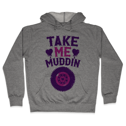 Take Me Muddin Hooded Sweatshirt
