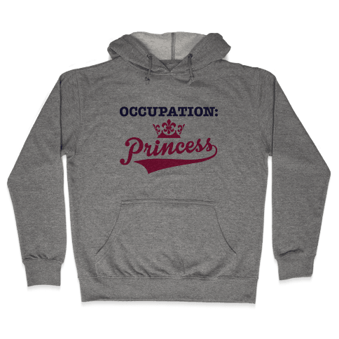 Occupation: Princess Hooded Sweatshirt