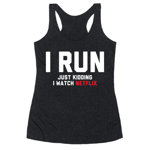 I Run Just Kidding Racerback Tank Top