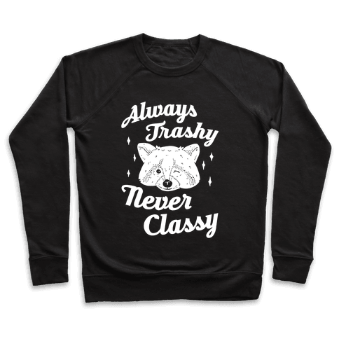 Always Trashy, Never Classy Pullover