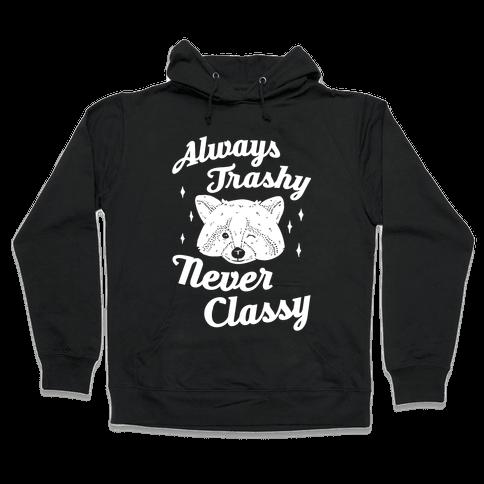 Always Trashy, Never Classy Hooded Sweatshirt