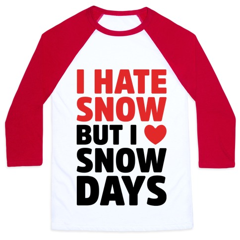 I Hate Snow But I Love Snow Days Baseball Tee