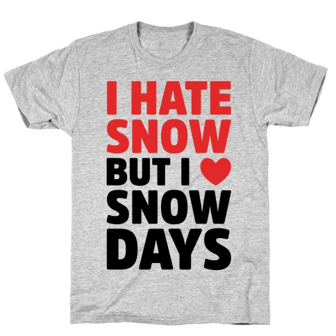 I Hate Snow But I Love Snow Days T-Shirt