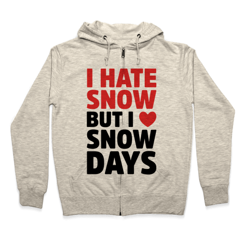 I Hate Snow But I Love Snow Days Zip Hoodie