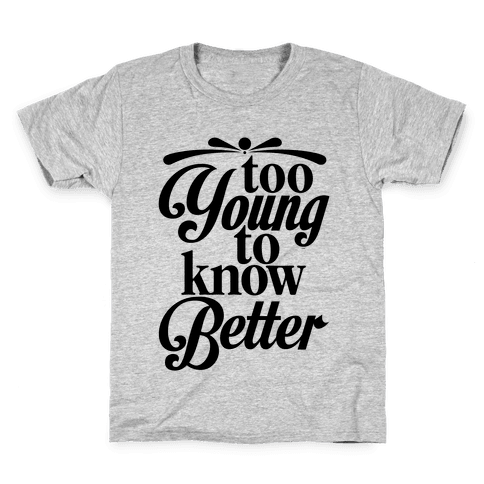 Too Young To Know Better Kids T-Shirt